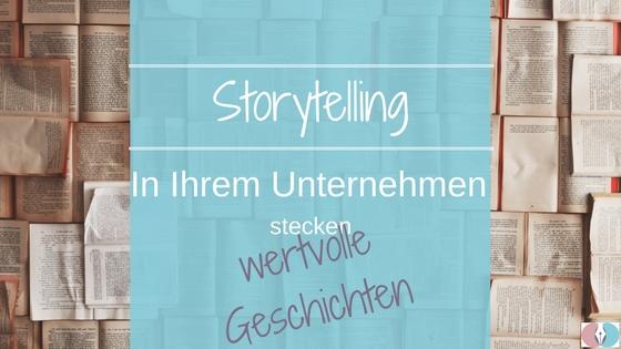 Storytelling formt aus Fakten Geschichten: In Ihrem Unternehmen stecken wertvolle Geschichten.